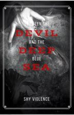 Between the Devil and the Deep Blue Sea by ShyViolence