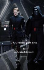 The Trouble with Love (Kylo Ren X General Hux X Reader) by JulieRodeheaver