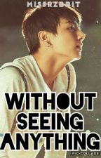 Without Seeing Anything (Jungkook X Reader)[TERMINÉ] by MissRzbbit