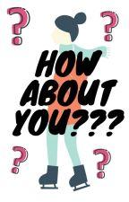 How About You??? by biezaphephu