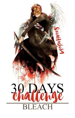 30 DAYS CHALLENGE BLEACH by SoraHoshi89