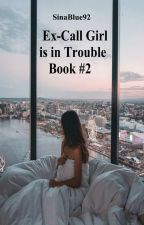 Ex-Call Girl is in Trouble Book #2 by SinaBlue92