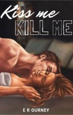 Kiss Me Kill Me by Ergurney