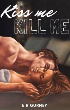 Kiss Me Kill Me by Ergurney