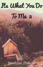 It's What You Do To Me 2 by WoahIm_Dakota