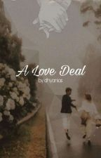 A Love Deal (SELESAI) by dhyanias