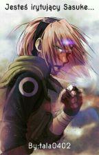 Jesteś irytujący Sasuke...-SasuSaku by tala0402