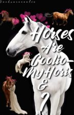 Horses are coolio- My Horis and I (#Wattys2018) by ducksarecoolio