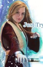 Star Wars Fanfiction: Just Try ( First book) by HpNerd25