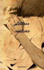 Lettres captives by Kagamineknb