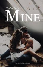 You're Only Mine by SevenTimes-