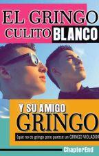 El gringo culito blanco y su amigo gringo que no es gringo by ChapterEnd