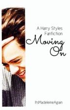 Moving On (A Harry Styles Fanfiction) by ItsMadeleineAgain