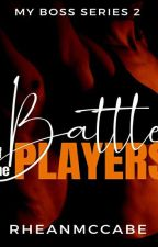 Battle of the Players (my boss series 2) [complete] by _iamxxRHEANxx