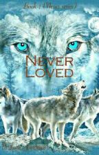 Never Loved by Unicorn_lover5678