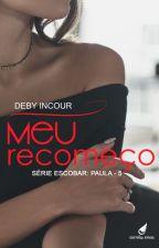 Meu recomeço?  #5 (EM BREVE) by debyincour