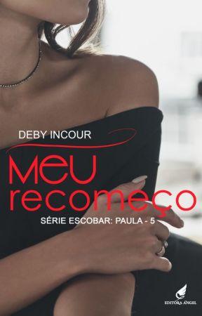 Meu recomeço - Série Escobar - Conto V (EM BREVE) by debyincour