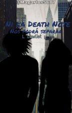 """""""Ni la Death Note nos podrá separar"""" (Lawliet y tu) by maggietakahashi"""