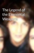 The Legend of the Elemental Weapons by orikane1