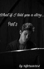 What if I told you a story... | Part 3 by 16forever04