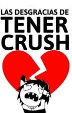 Las Desgracias De Tener Crush by Lover_141