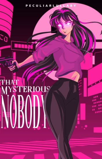 That Mysterious Nobody(COMPLETED) - D R E I ♡ - Wattpad