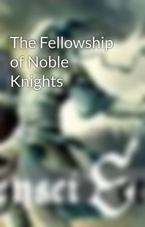 The Fellowship of Noble Knights by senseiseth