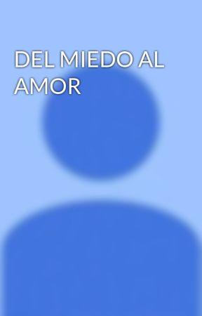 DEL MIEDO AL AMOR by Andresp511
