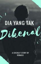 Dia Yang Tak Dikenal by Aprlisa_Rnauli