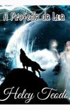 A Profecia da Lua by HelcySS