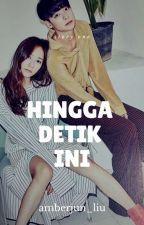HINGGA DETIK INI by amberjun_liu