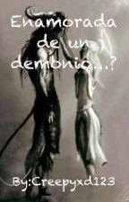 enamorada de un demonio...? //TERMINADA// by creepyxd123