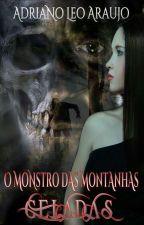 O monstro das montanhas geladas (Conto - Completo). by AdrianoLeoAraujo