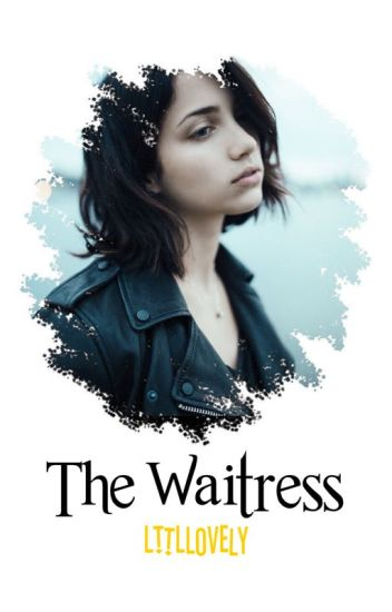The Waitress ↯ C. Randall [Currently Editing]