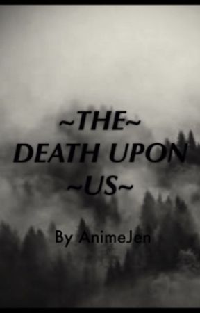 The Death Upon Us by AnimeJen