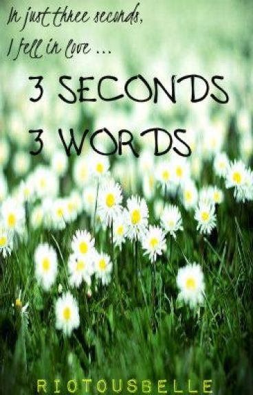 3 Seconds, 3 Words [HIATUS] by RiotousBelle