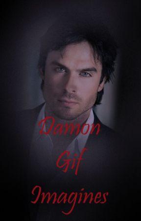 Damon Salvatore Gif Imagine Series - safe and sound - Wattpad