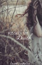 Kissed by Death by DeathFromAb0ve
