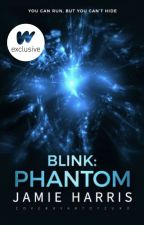 Blink: Phantom (Book 3) by words_are_weapons