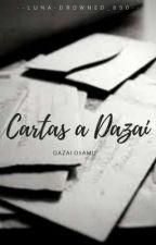 Cartas a Dazai |Dazai Osamu x Lectora| by --Luna-Drowned_890--