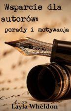 Wsparcie dla autorów:  porady i motywacja by LaylaWheldon