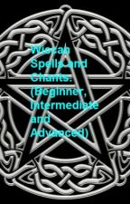 Wiccan Spells and Chants. (Beginner, Intermediate and Advanced) by SGTC_BVB_Army
