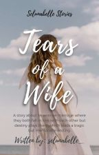 Tears of a Wife (COMPLETED)  by itsmefayechua