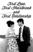 First Love, First Heartbreak and First Relationship (Editing) by thegrlinpink