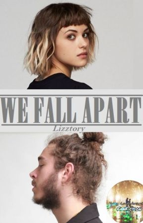 We Fall Apart [Post Malone] by Lizztory0