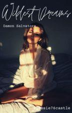 wildest dreams - Damon Salvatore ON HOLD by Jessie76castle