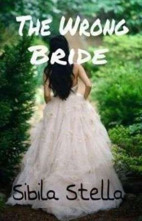 The Wrong Bride (Complete) by SibilaStella