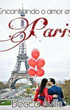 Encontrando o amor em Paris by becca_avlis