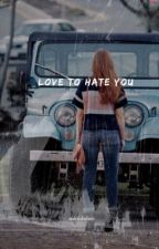 Love To Hate You | ✔ by minidolan
