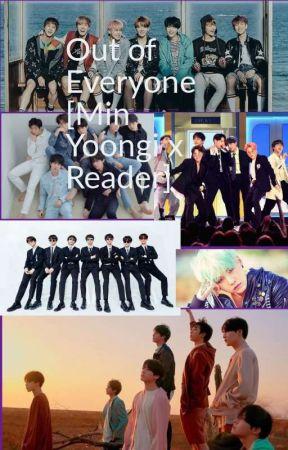 Out Of Everyone [Min Yoongi X Reader] by Kiwi_Ninja